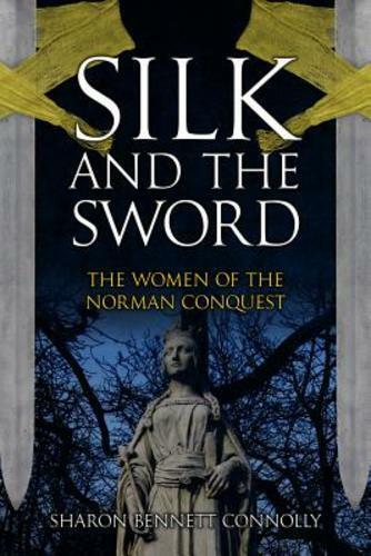 Book Review: Silk and the Sword: The Women of the Norman Conquest
